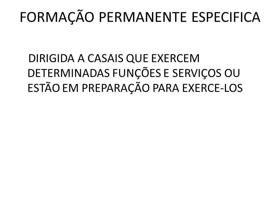 FORMAÇÃO PERMANENTE ESPECIFICA DIRIGIDA A CASAIS QUE EXERCEM DETERMINADAS FUNÇÕES E SERVIÇOS OU ESTÃO EM PREPARAÇÃO PARA EXERCE-LOS