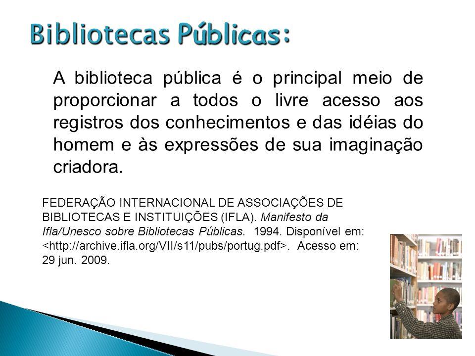 A biblioteca pública é o principal meio de proporcionar a todos o livre acesso aos registros dos conhecimentos e das idéias do homem e às expressões d