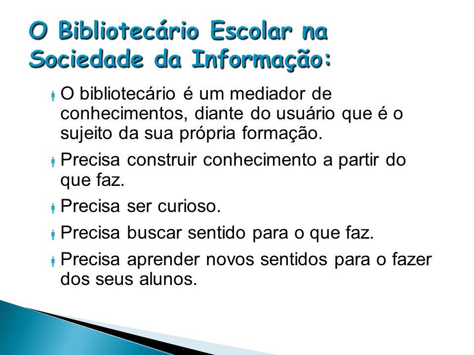  O bibliotecário é um mediador de conhecimentos, diante do usuário que é o sujeito da sua própria formação.  Precisa construir conhecimento a partir
