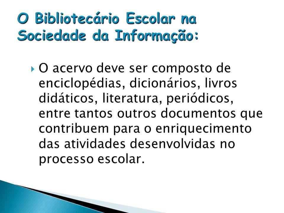  O acervo deve ser composto de enciclopédias, dicionários, livros didáticos, literatura, periódicos, entre tantos outros documentos que contribuem pa