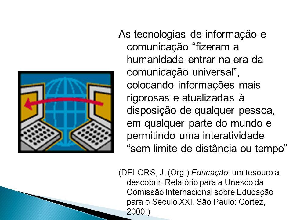 """As tecnologias de informação e comunicação """"fizeram a humanidade entrar na era da comunicação universal"""", colocando informações mais rigorosas e atual"""