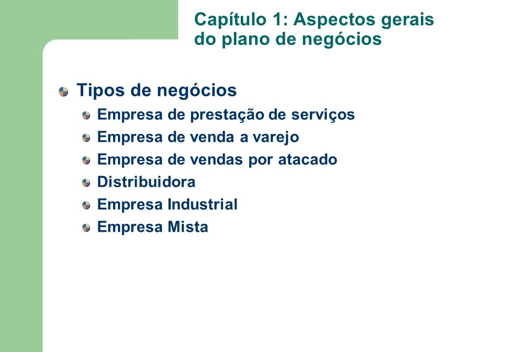 Tipos de negócios Empresa de prestação de serviços Empresa de venda a varejo Empresa de vendas por atacado Distribuidora Empresa Industrial Empresa Mi