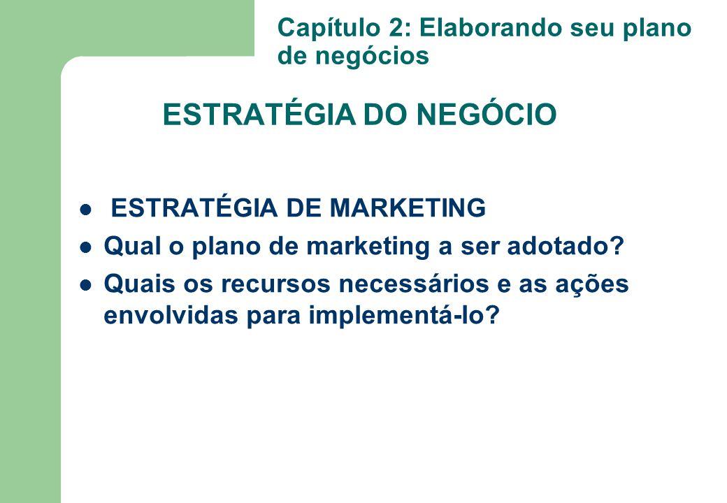 ESTRATÉGIA DE MARKETING Qual o plano de marketing a ser adotado? Quais os recursos necessários e as ações envolvidas para implementá-lo? Capítulo 2: E