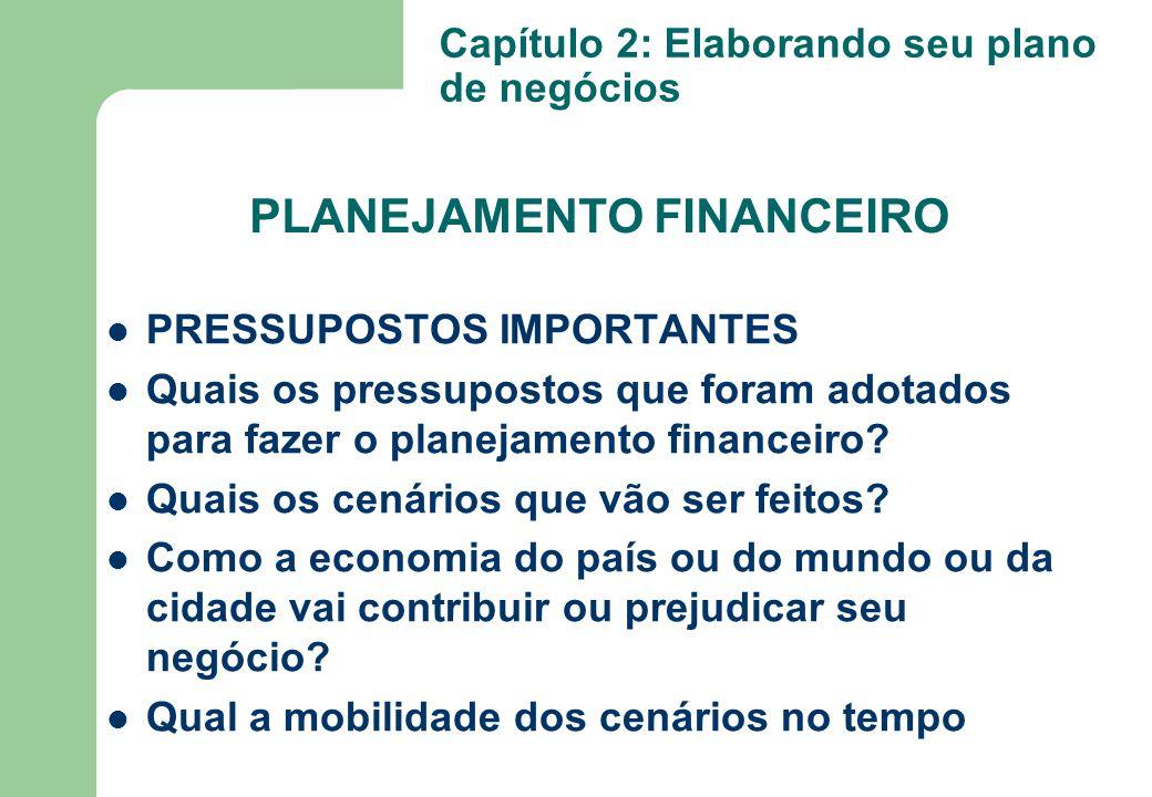 PLANEJAMENTO FINANCEIRO PRESSUPOSTOS IMPORTANTES Quais os pressupostos que foram adotados para fazer o planejamento financeiro? Quais os cenários que