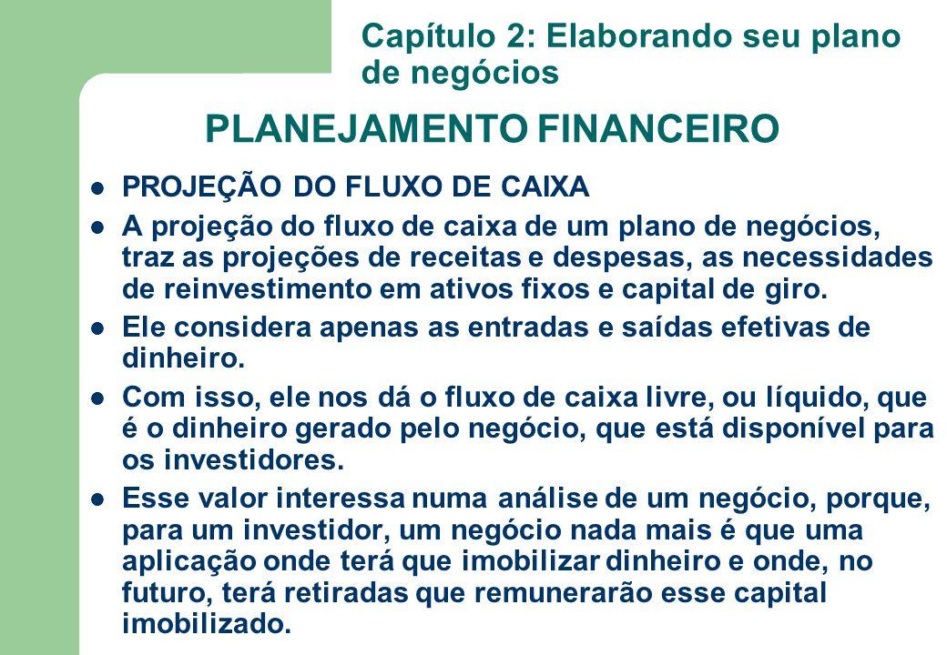 PLANEJAMENTO FINANCEIRO PROJEÇÃO DO FLUXO DE CAIXA A projeção do fluxo de caixa de um plano de negócios, traz as projeções de receitas e despesas, as