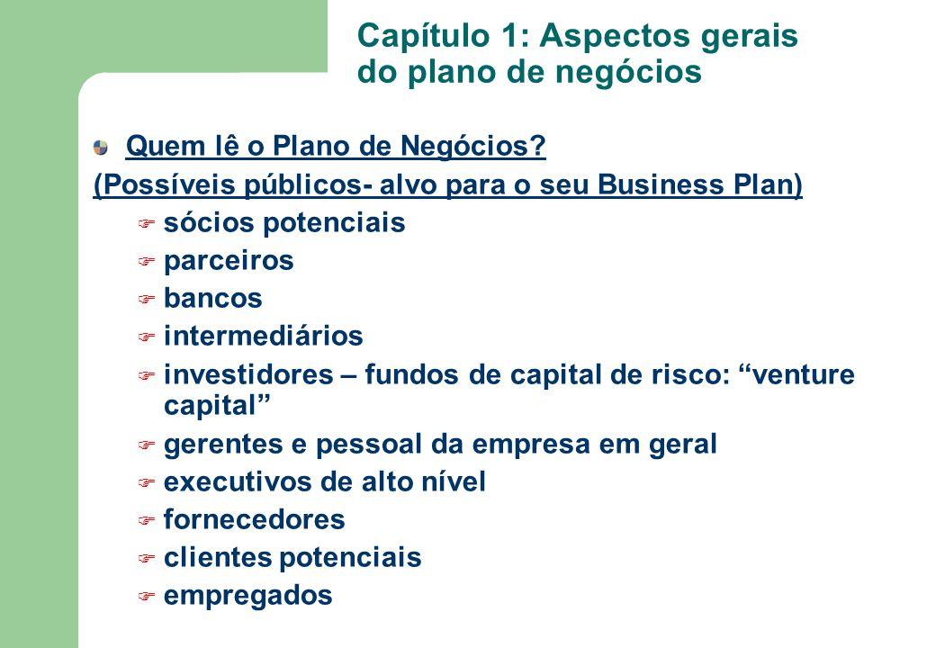 Quem lê o Plano de Negócios? (Possíveis públicos- alvo para o seu Business Plan) F sócios potenciais F parceiros F bancos F intermediários F investido