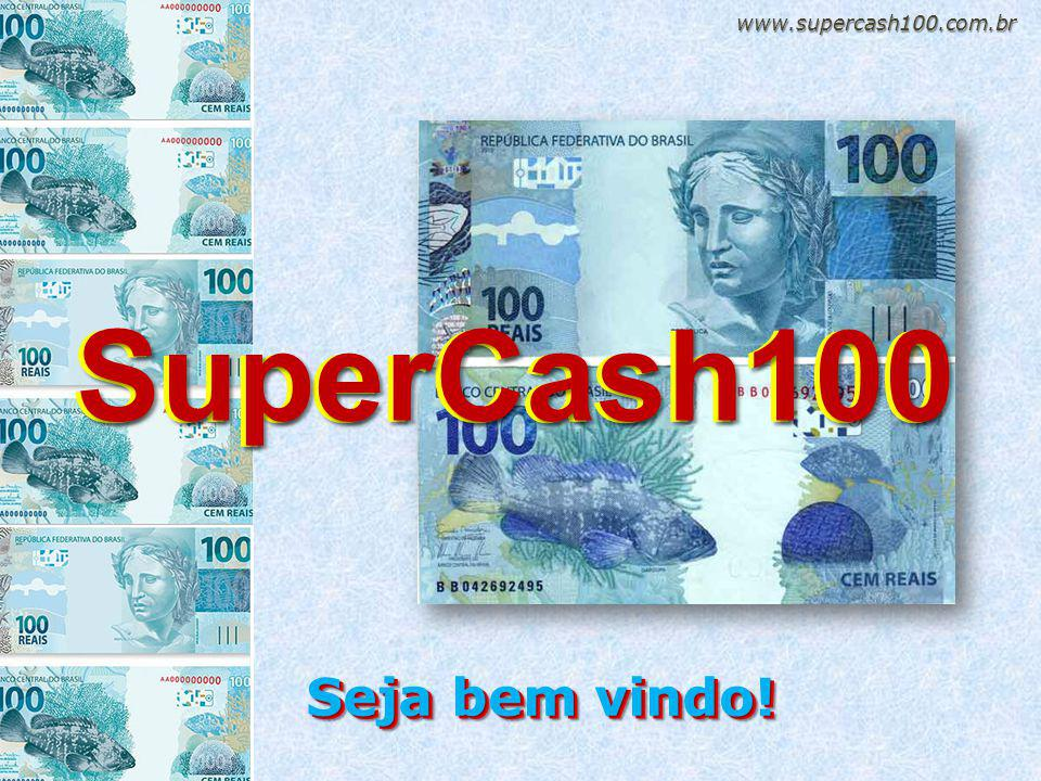 Seja bem vindo! www.supercash100.com.br SuperCash100SuperCash100