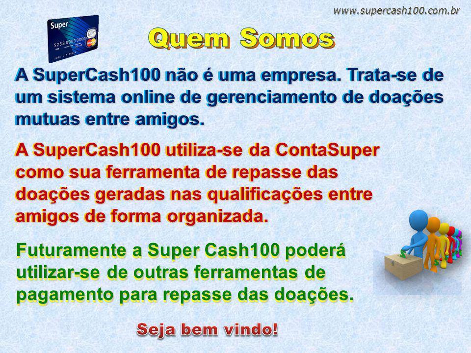A SuperCash100 não e uma empresa. Trata-se de um sistema online de gerenciamento de doações mutuas entre amigos. A SuperCash100 não é uma empresa. Tra