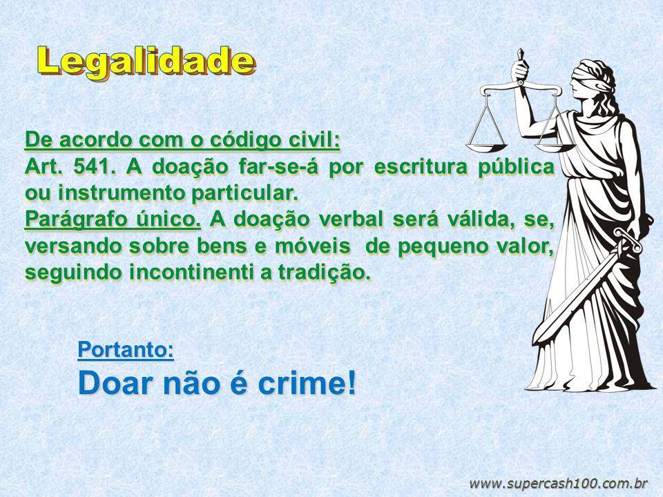 Portanto: Doar não é crime! De acordo com o código civil: Art. 541. A doação far-se-á por escritura pública ou instrumento particular. Parágrafo único