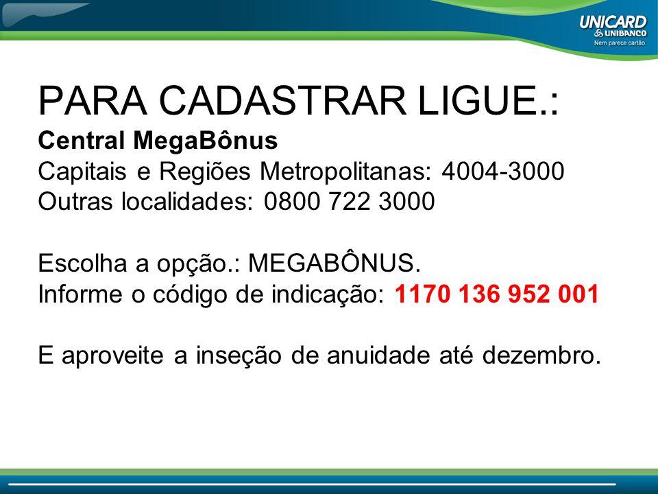 PARA CADASTRAR LIGUE.: Central MegaBônus Capitais e Regiões Metropolitanas: 4004-3000 Outras localidades: 0800 722 3000 Escolha a opção.: MEGABÔNUS. I
