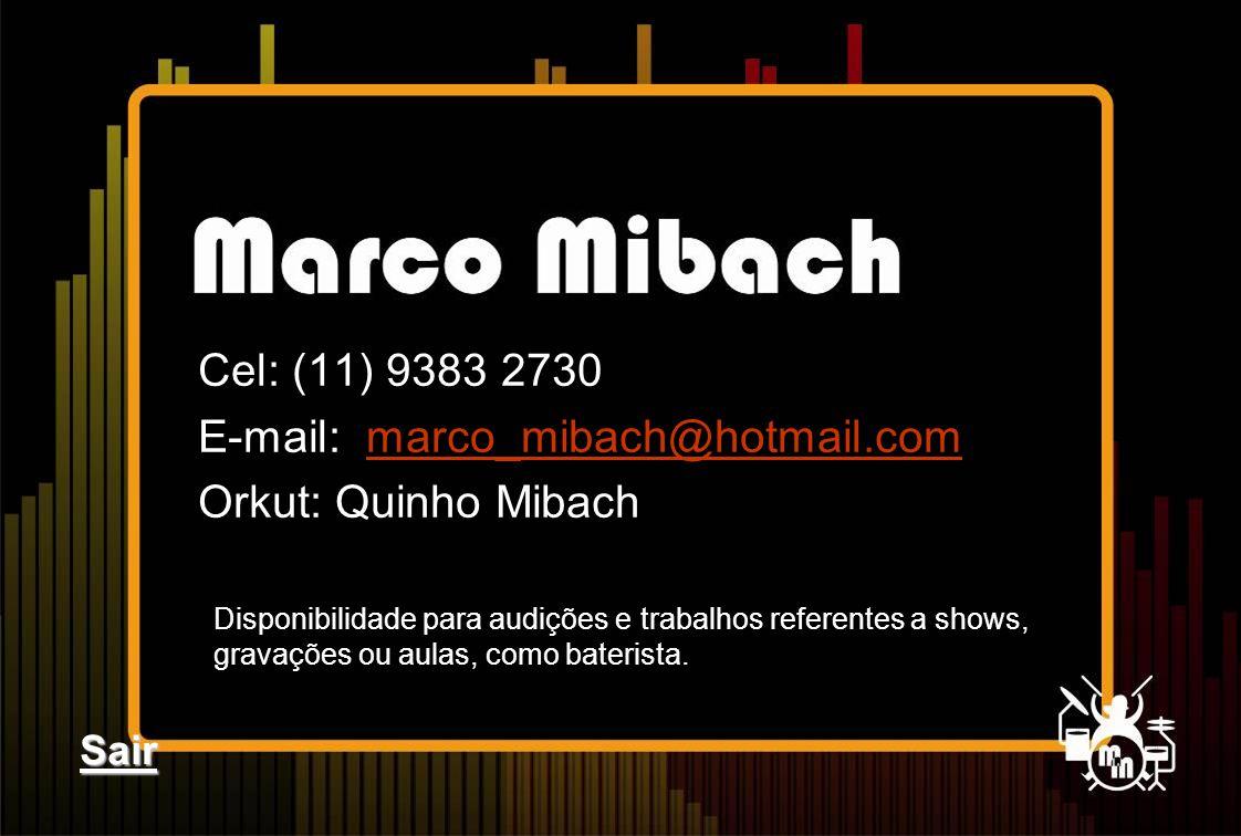 Cel: (11) 9383 2730 E-mail: marco_mibach@hotmail.commarco_mibach@hotmail.com Orkut: Quinho Mibach Disponibilidade para audições e trabalhos referentes a shows, gravações ou aulas, como baterista.