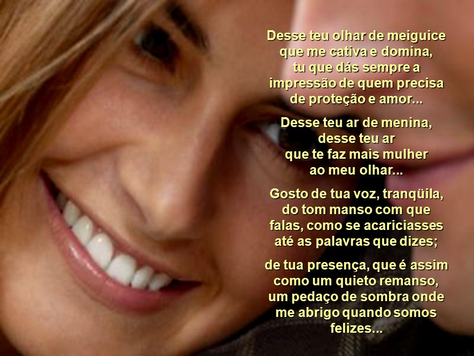 Razões Do Amor J.G.de Araújo Jorge Gosto desse teu ar tristonho, desse olhar de melancolia, mesmo nos momentos de prazer e de sonho, ou nos instantes