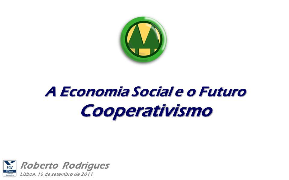 Lisboa, 16 de setembro de 2011 Roberto Rodrigues A Economia Social e o Futuro Cooperativismo