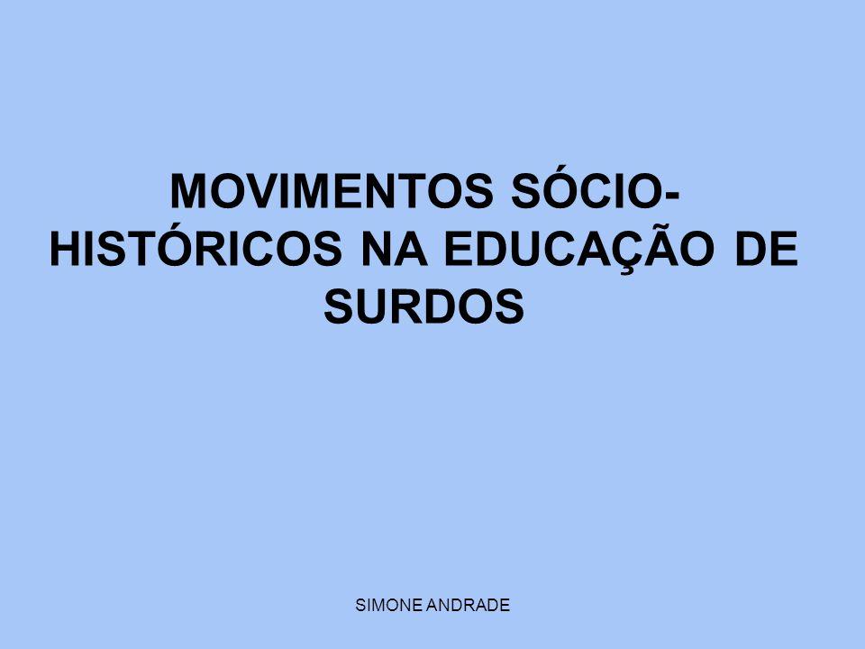 SIMONE ANDRADE MOVIMENTOS SÓCIO- HISTÓRICOS NA EDUCAÇÃO DE SURDOS