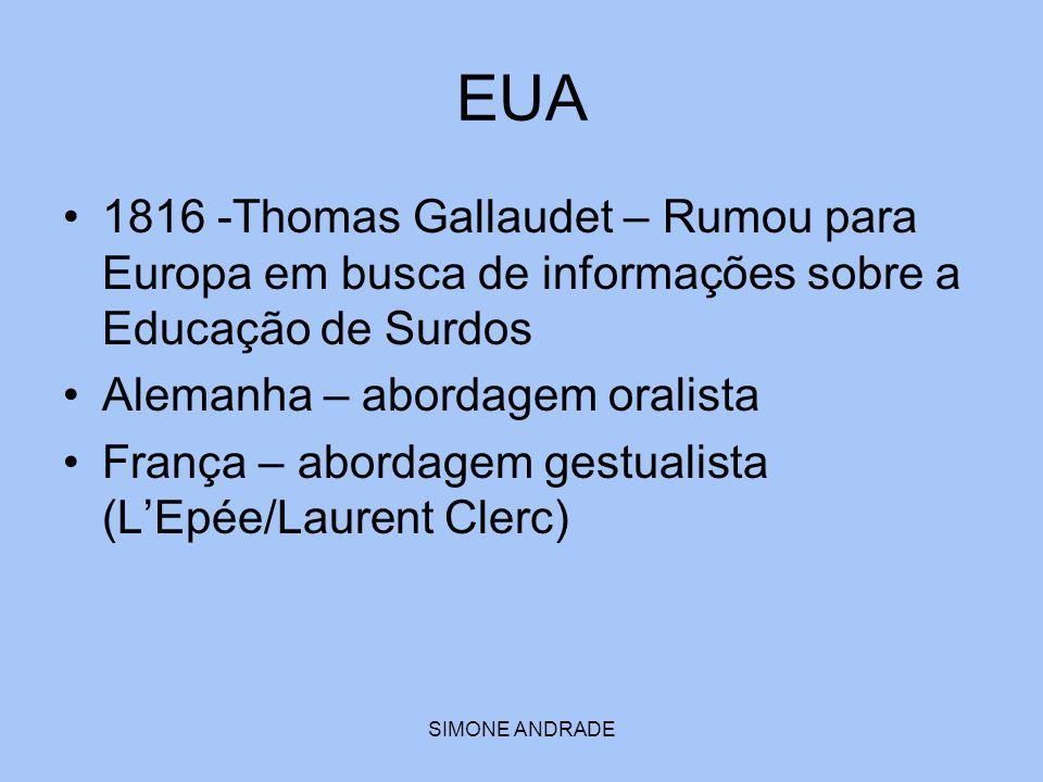SIMONE ANDRADE EUA 1816 -Thomas Gallaudet – Rumou para Europa em busca de informações sobre a Educação de Surdos Alemanha – abordagem oralista França