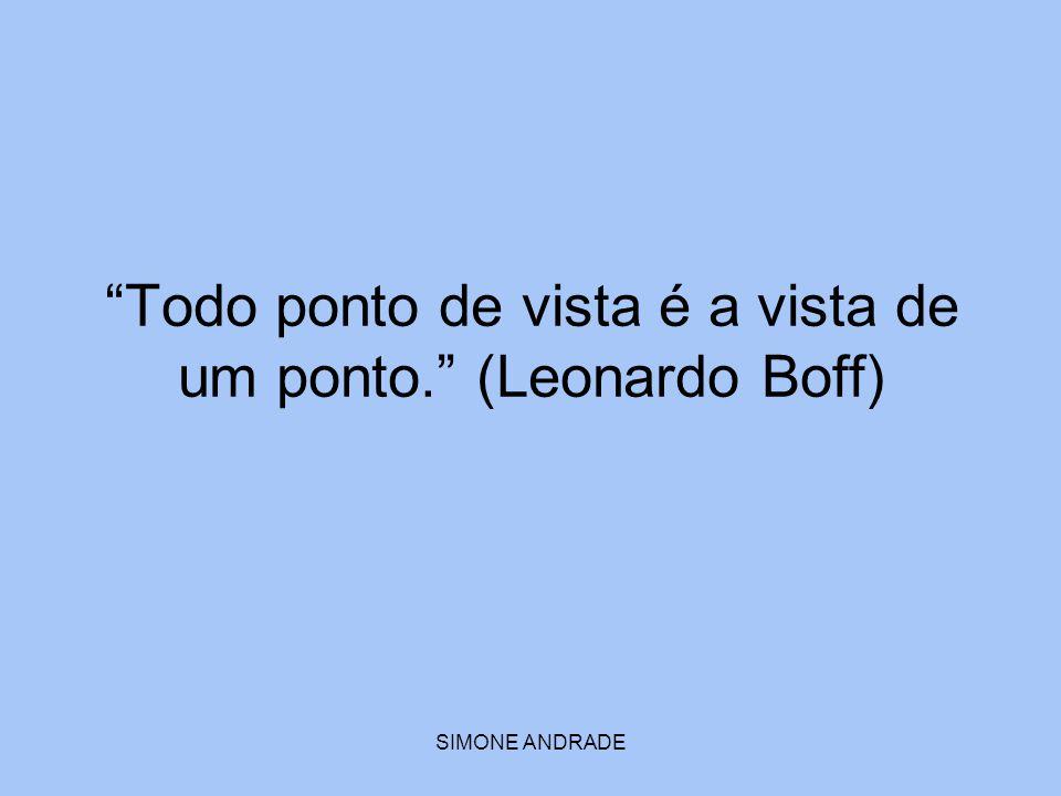 """SIMONE ANDRADE """"Todo ponto de vista é a vista de um ponto."""" (Leonardo Boff)"""