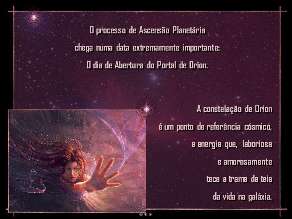 O processo de Ascensão Planetária chega numa data extremamente importante: O dia de Abertura do Portal de Orion.