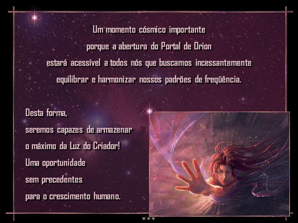 Um momento cósmico importante porque a abertura do Portal de Orion estará acessível a todos nós que buscamos incessantemente equilibrar e harmonizar nossos padrões de freqüência.