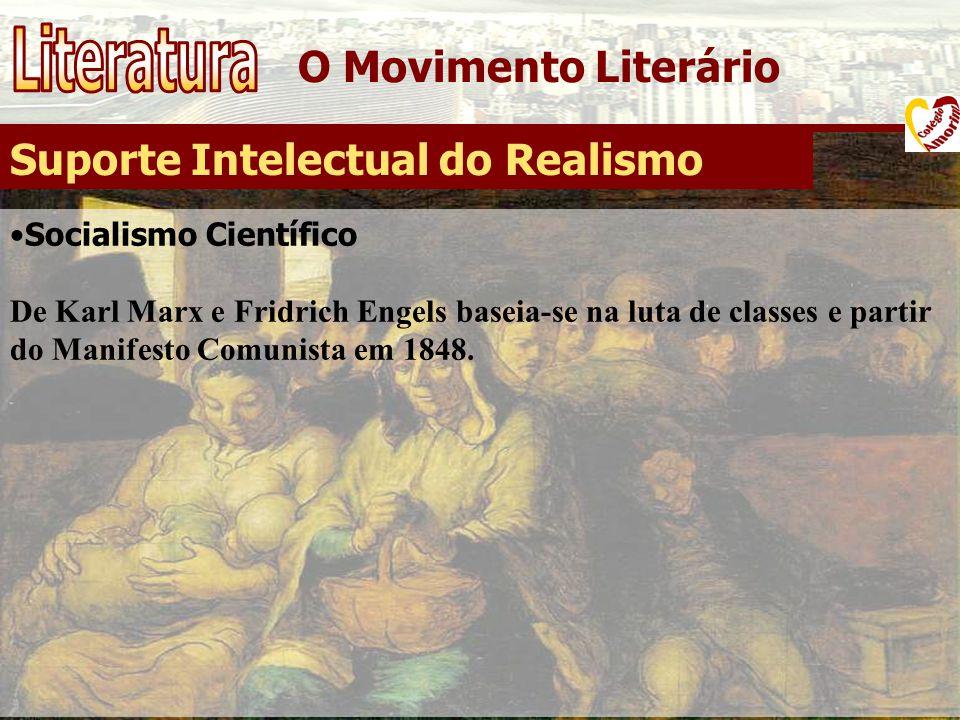 O Movimento Literário Suporte Intelectual do Realismo Socialismo Científico De Karl Marx e Fridrich Engels baseia-se na luta de classes e partir do Ma