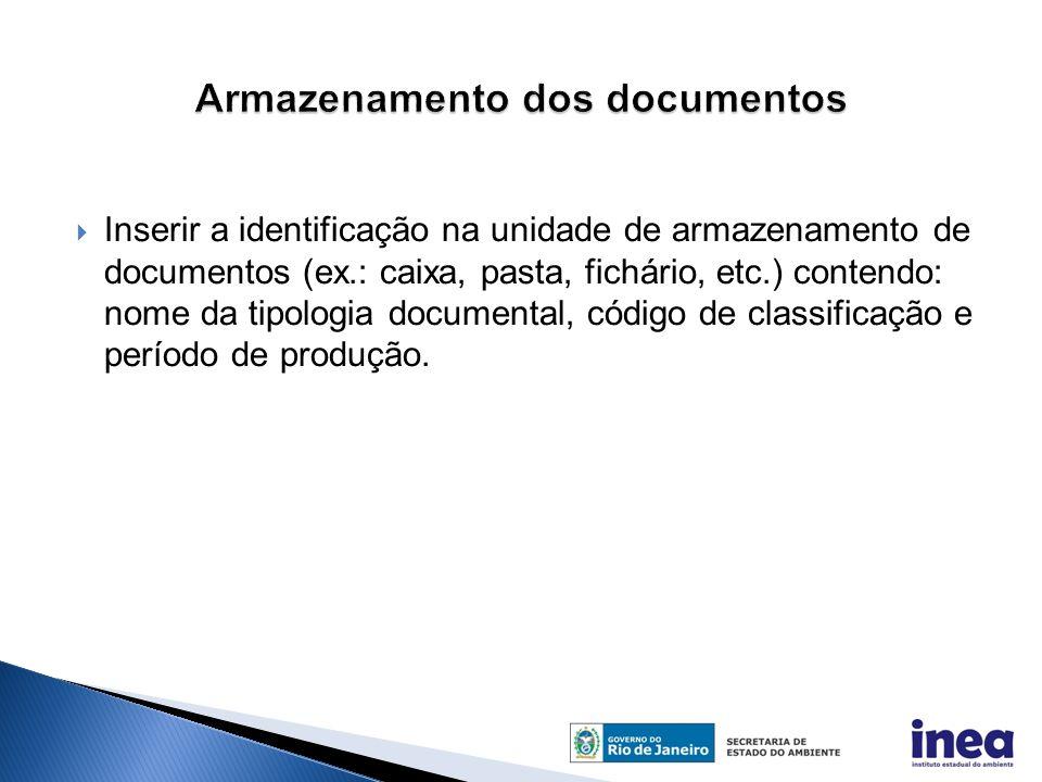  Inserir a identificação na unidade de armazenamento de documentos (ex.: caixa, pasta, fichário, etc.) contendo: nome da tipologia documental, código de classificação e período de produção.