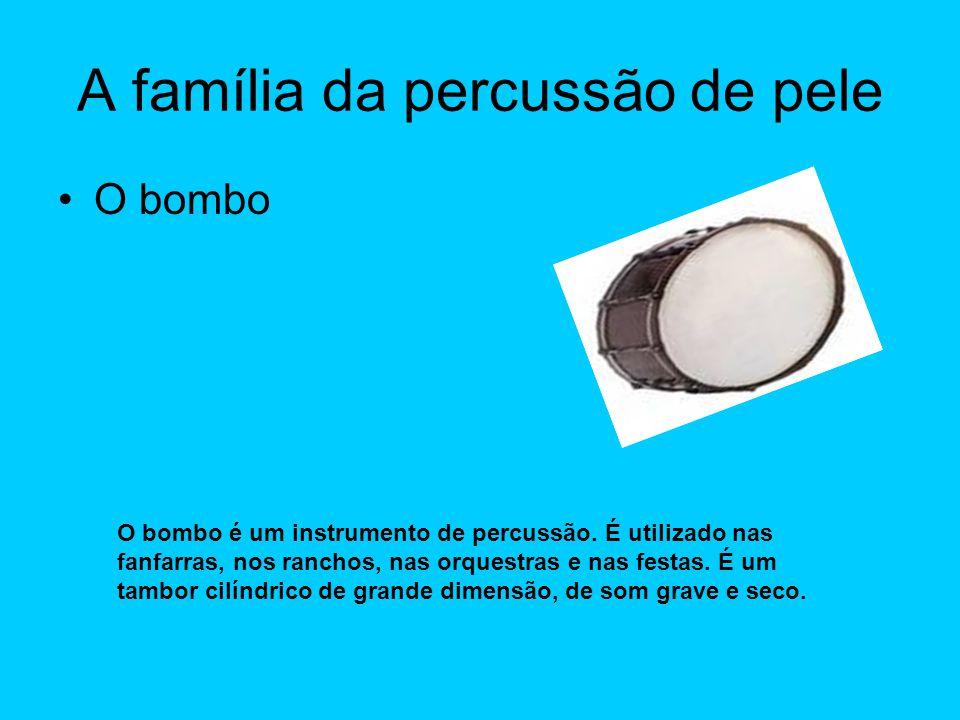 A família da percussão de pele O bombo O bombo é um instrumento de percussão. É utilizado nas fanfarras, nos ranchos, nas orquestras e nas festas. É u