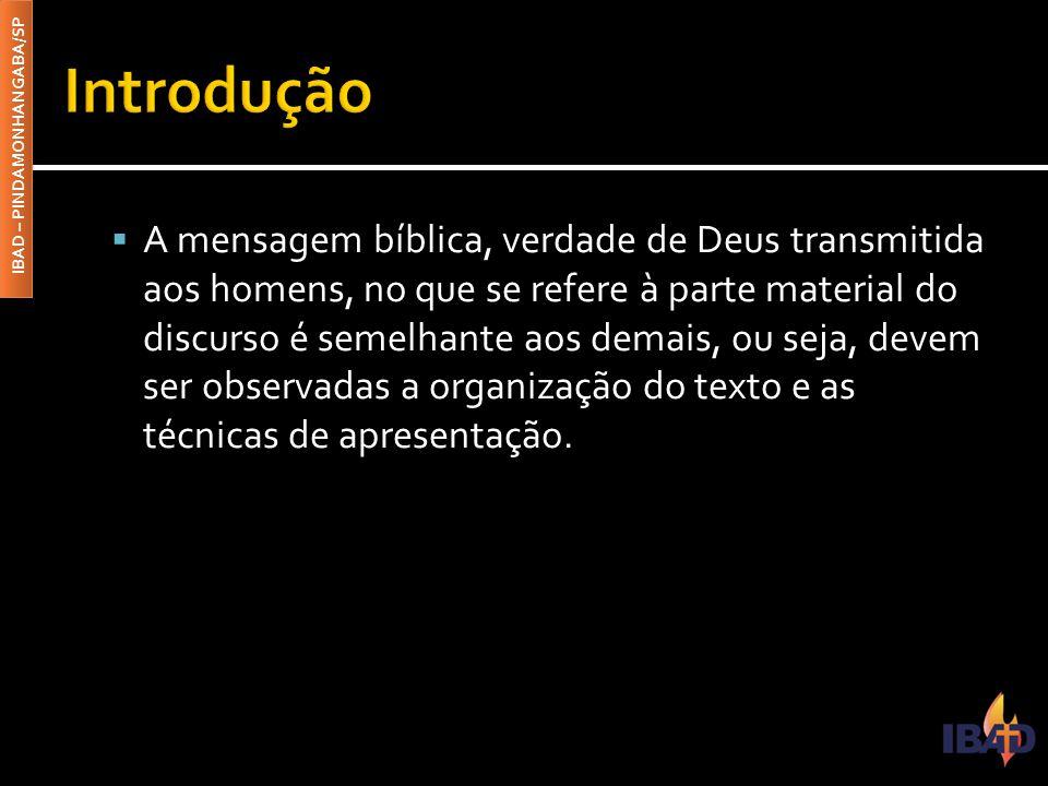 IBAD – PINDAMONHANGABA/SP  A mensagem bíblica, verdade de Deus transmitida aos homens, no que se refere à parte material do discurso é semelhante aos