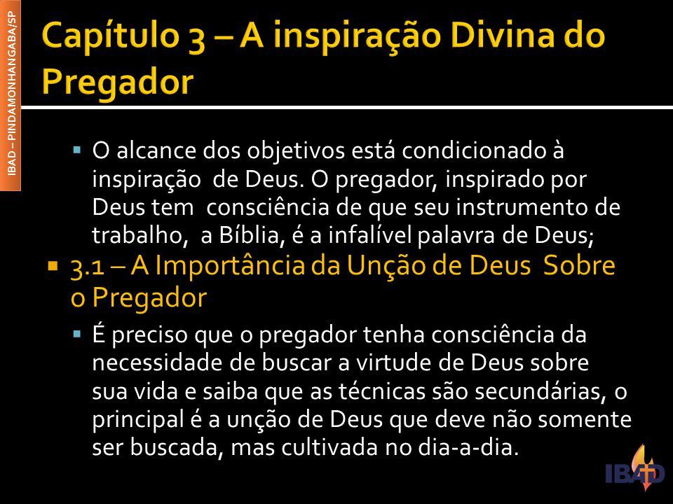 IBAD – PINDAMONHANGABA/SP  O alcance dos objetivos está condicionado à inspiração de Deus. O pregador, inspirado por Deus tem consciência de que seu