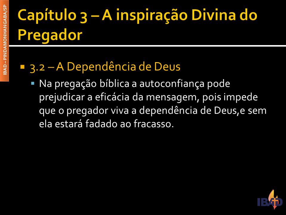 IBAD – PINDAMONHANGABA/SP  3.2 – A Dependência de Deus  Na pregação bíblica a autoconfiança pode prejudicar a eficácia da mensagem, pois impede que
