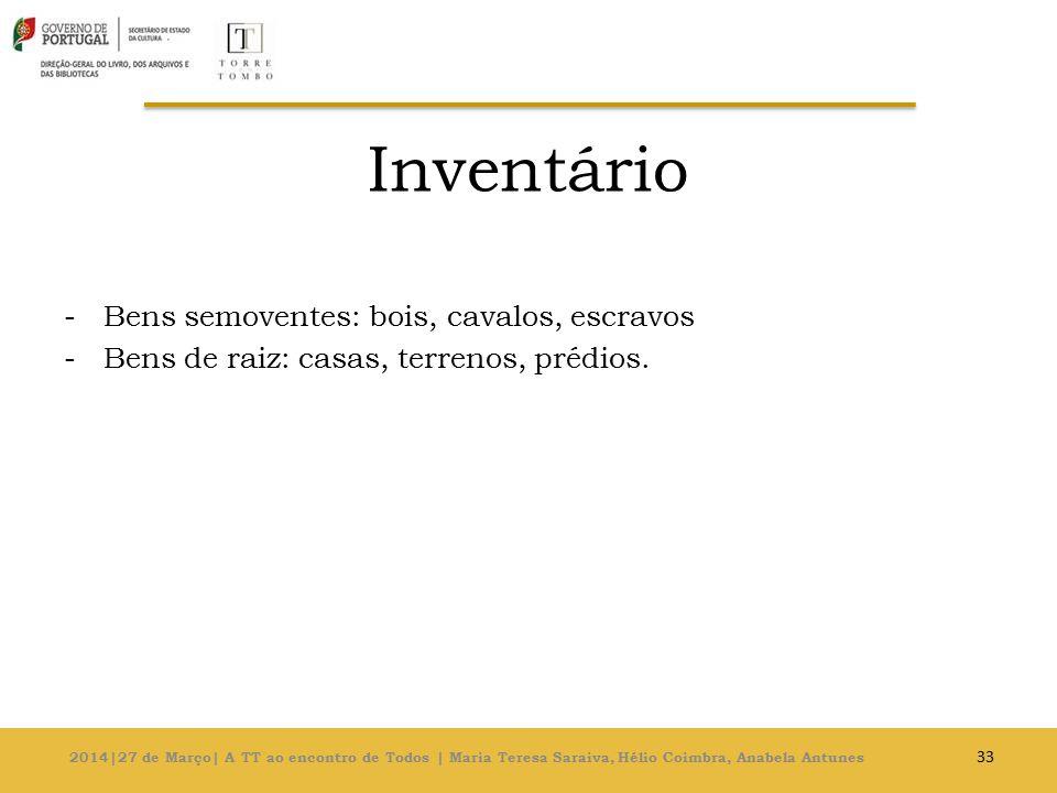 Inventário -Bens semoventes: bois, cavalos, escravos -Bens de raiz: casas, terrenos, prédios.
