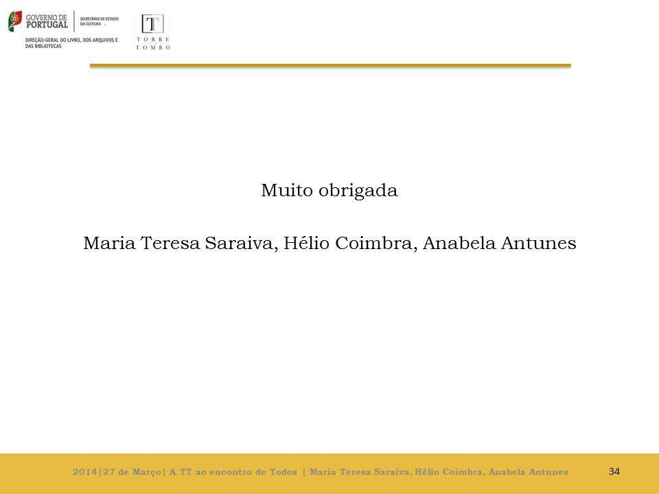 Muito obrigada Maria Teresa Saraiva, Hélio Coimbra, Anabela Antunes 34 2014|27 de Março| A TT ao encontro de Todos | Maria Teresa Saraiva, Hélio Coimbra, Anabela Antunes