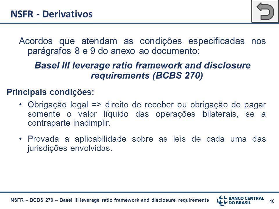 40 Acordos que atendam as condições especificadas nos parágrafos 8 e 9 do anexo ao documento: Basel III leverage ratio framework and disclosure requir