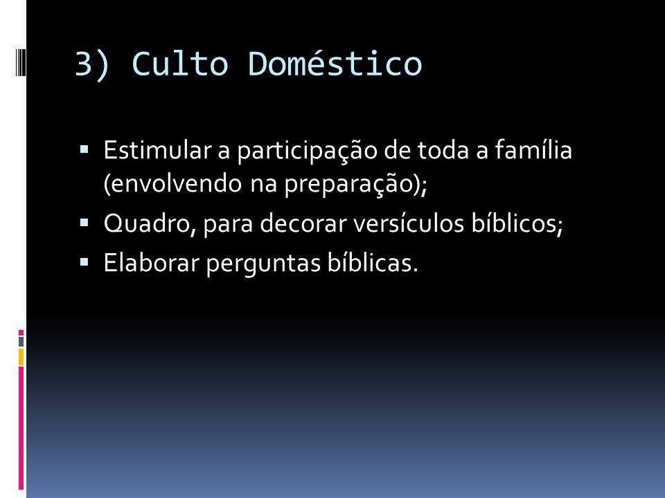 3) Culto Doméstico  Estimular a participação de toda a família (envolvendo na preparação);  Quadro, para decorar versículos bíblicos;  Elaborar per