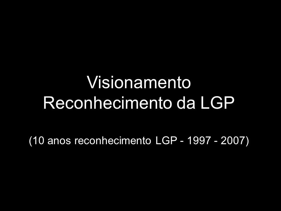 Visionamento Reconhecimento da LGP (10 anos reconhecimento LGP - 1997 - 2007)