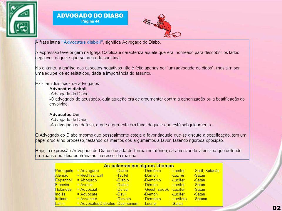 2 02 A DVOGADO DO DIABO Página 44 A frase latina Advocatus diaboli , significa Advogado do Diabo.