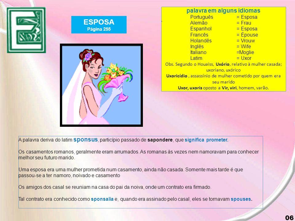 06 ESPOSA Página 255 A palavra deriva do latim sponsus, particípio passado de sapondere, que significa prometer.