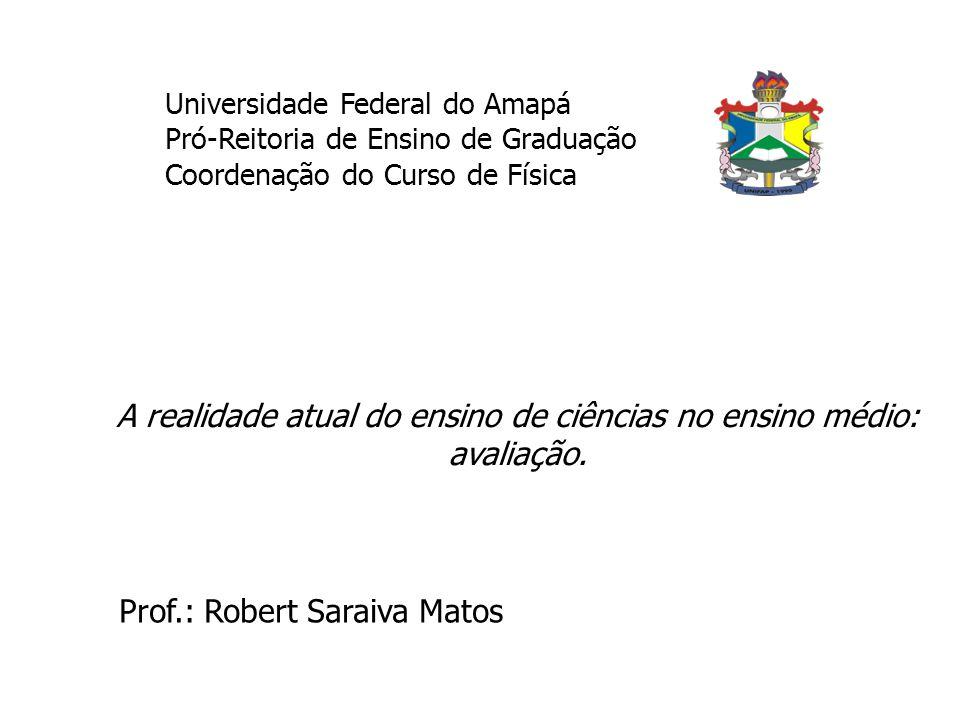 Universidade Federal do Amapá Pró-Reitoria de Ensino de Graduação Coordenação do Curso de Física A realidade atual do ensino de ciências no ensino méd
