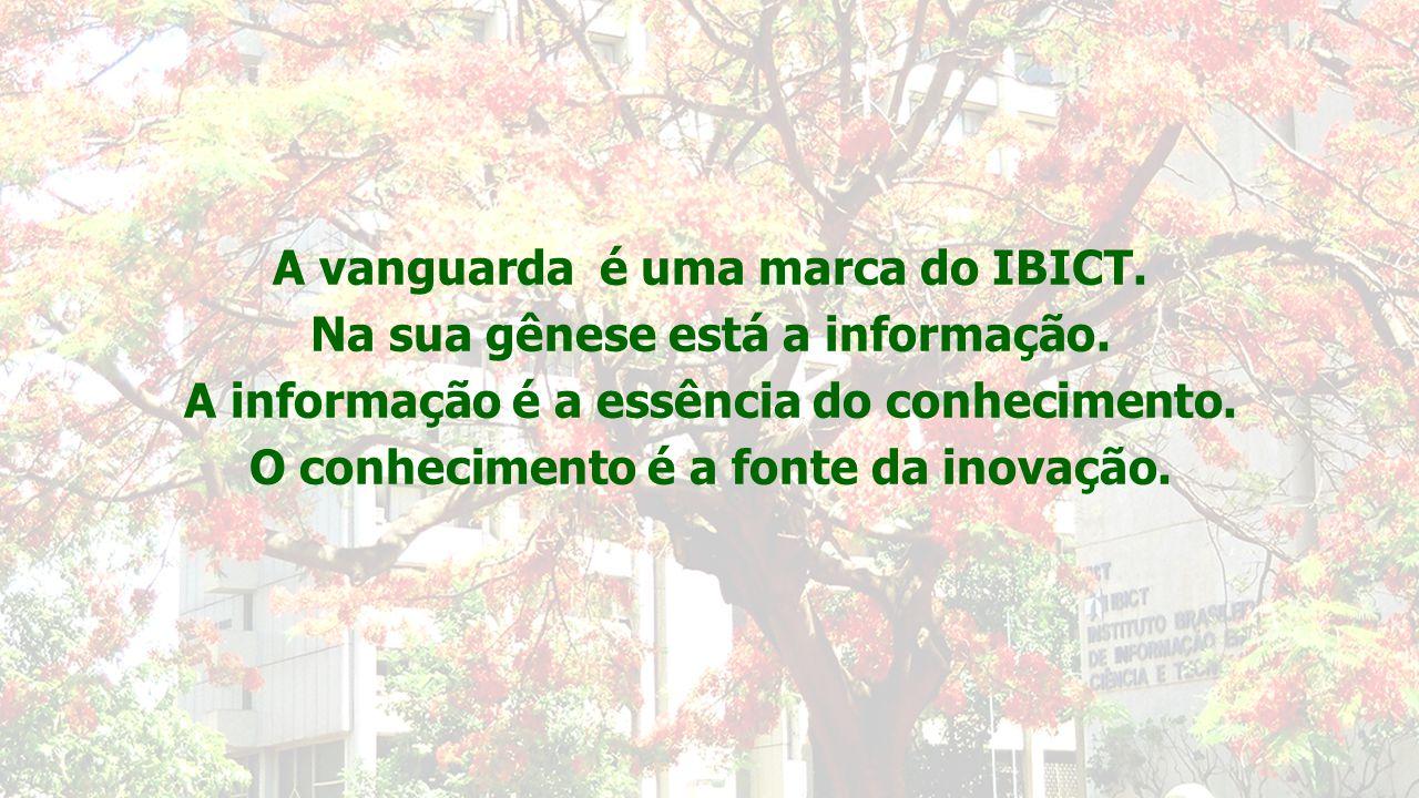 A vanguarda é uma marca do IBICT. Na sua gênese está a informação. A informação é a essência do conhecimento. O conhecimento é a fonte da inovação.