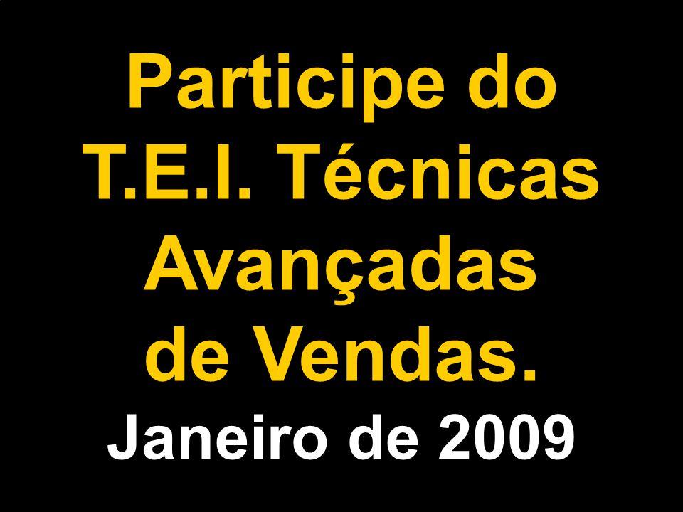 Participe do T.E.I. Técnicas Avançadas de Vendas. Janeiro de 2009