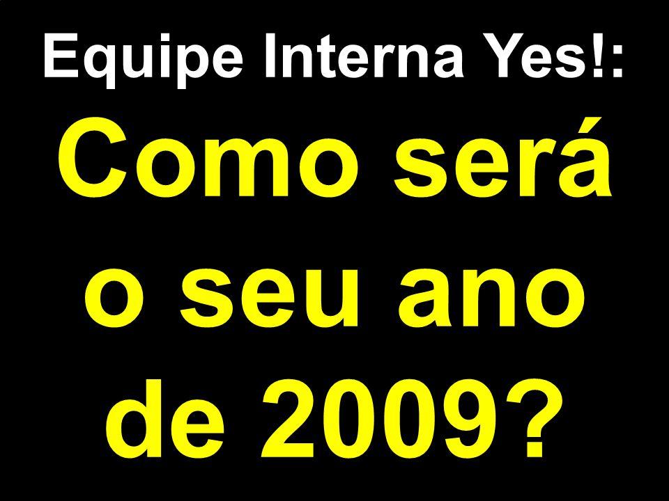 Equipe Interna Yes!: Como será o seu ano de 2009?