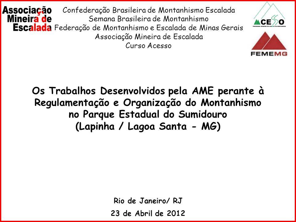 Confederação Brasileira de Montanhismo Escalada Semana Brasileira de Montanhismo Federação de Montanhismo e Escalada de Minas Gerais Associação Mineir