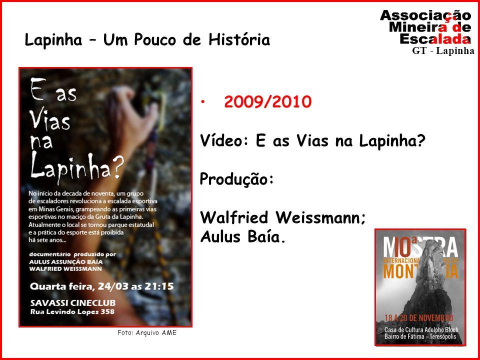 Lapinha – Um Pouco de História GT - Lapinha 2009/2010 Vídeo: E as Vias na Lapinha? Produção: Walfried Weissmann; Aulus Baía. Foto: Arquivo AME