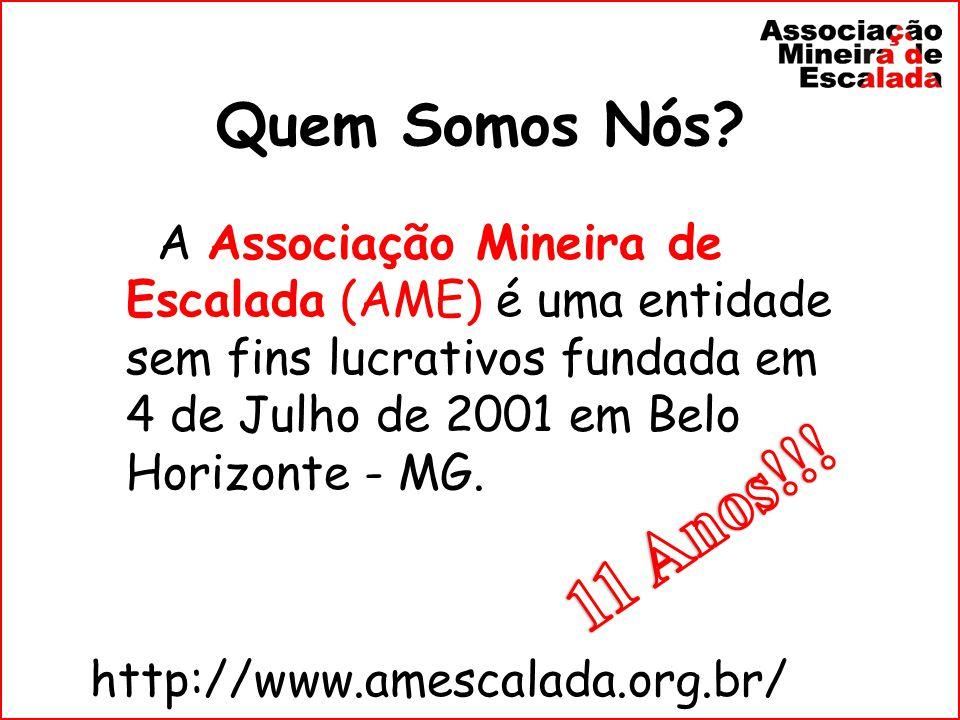 Quem Somos Nós? A Associação Mineira de Escalada (AME) é uma entidade sem fins lucrativos fundada em 4 de Julho de 2001 em Belo Horizonte - MG. http:/
