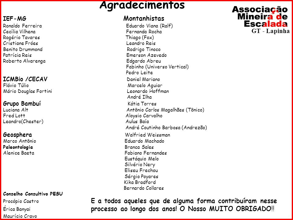Agradecimentos IEF-MG Montanhistas Ronaldo Ferreira Eduardo Viana (Ralf) Cecília Vilhena Fernanda Rocha Rogério Tavares Thiago (Fox) Cristiane Fróes L