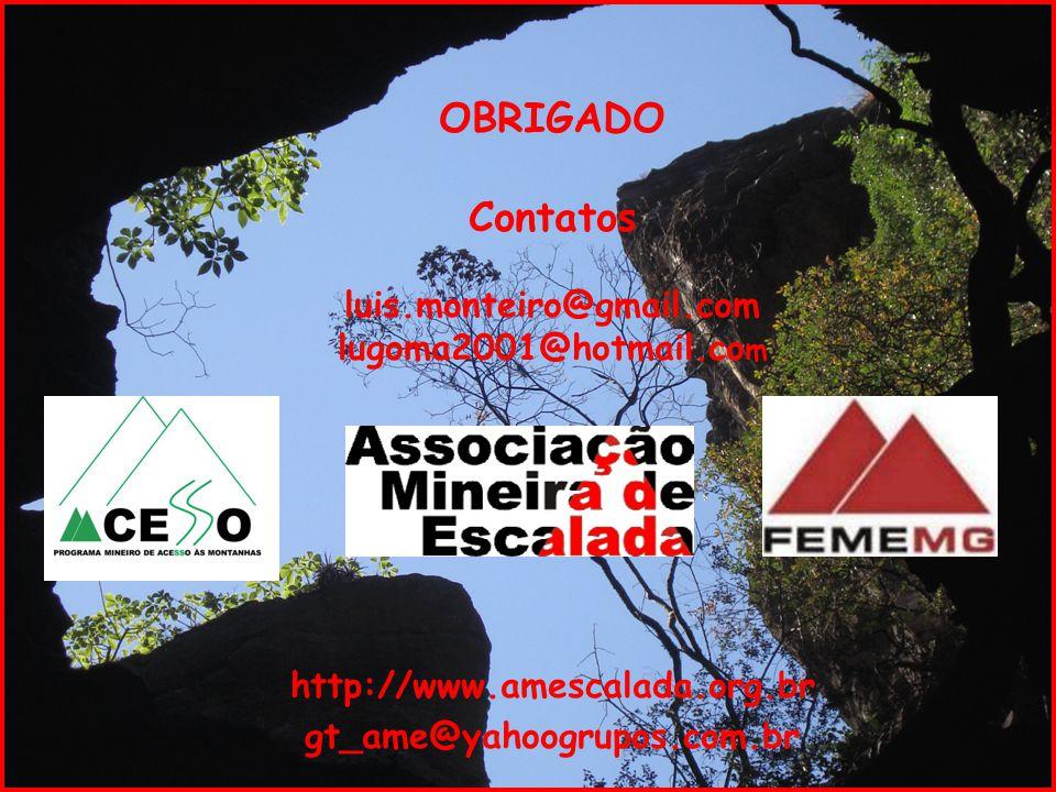 OBRIGADO Contatos luis.monteiro@gmail.com lugoma2001@hotmail.co m http://www.amescalada.org.br gt_ame@yahoogrupos.com.br
