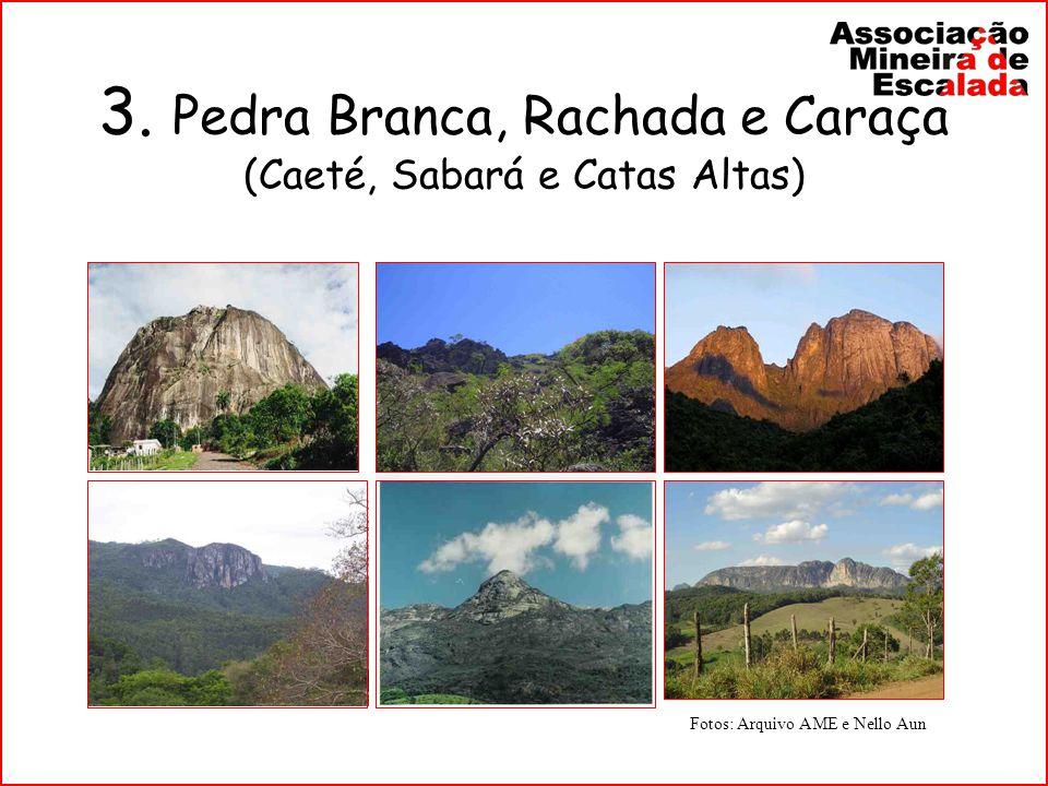 3. Pedra Branca, Rachada e Caraça (Caeté, Sabará e Catas Altas) Fotos: Arquivo AME e Nello Aun