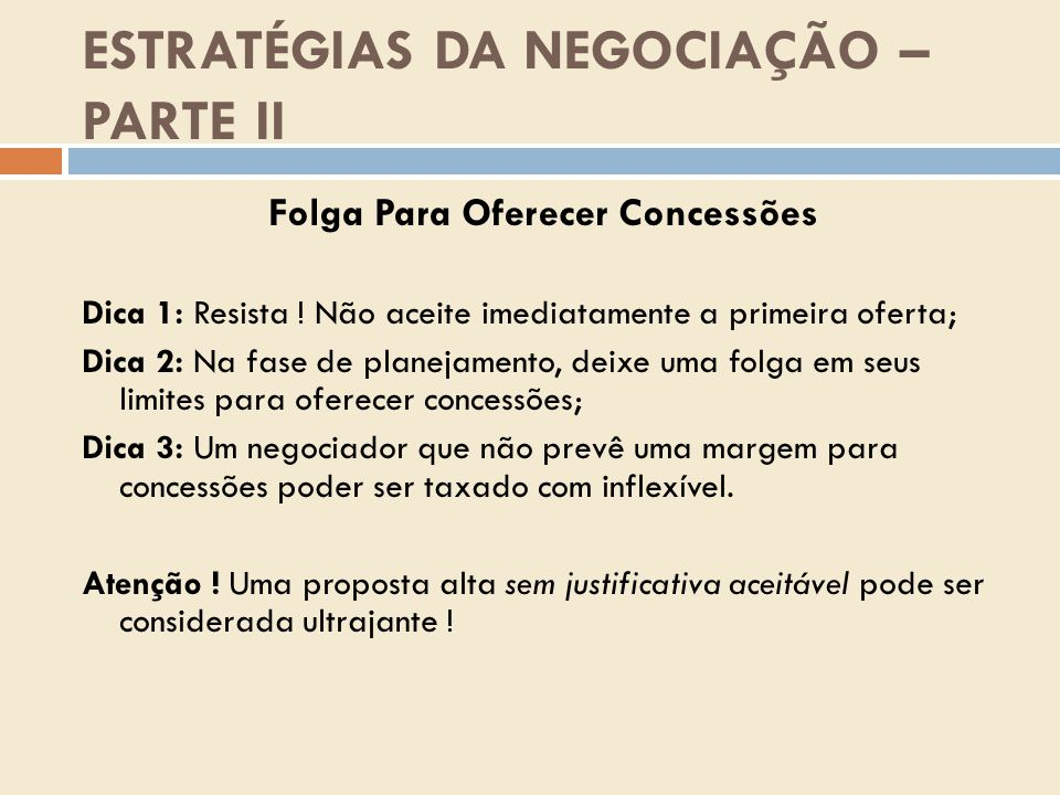 ESTRATÉGIAS DA NEGOCIAÇÃO – PARTE II Folga Para Oferecer Concessões Dica 1: Resista .