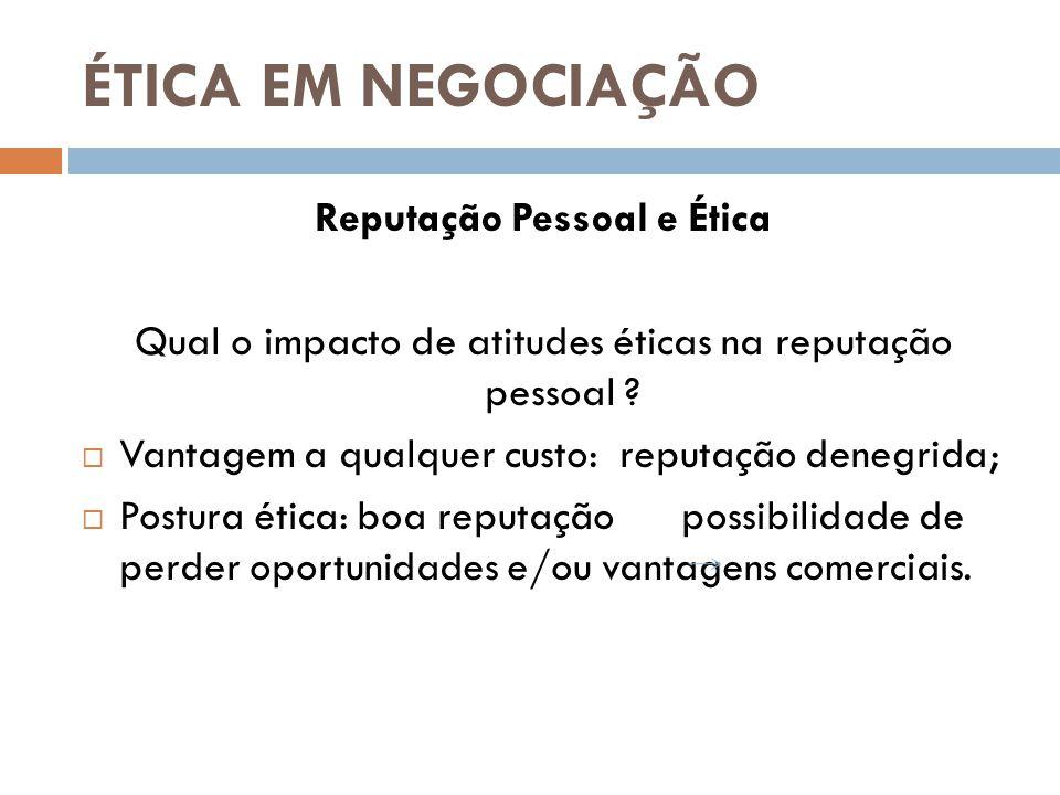 ÉTICA EM NEGOCIAÇÃO Reputação Pessoal e Ética Qual o impacto de atitudes éticas na reputação pessoal .