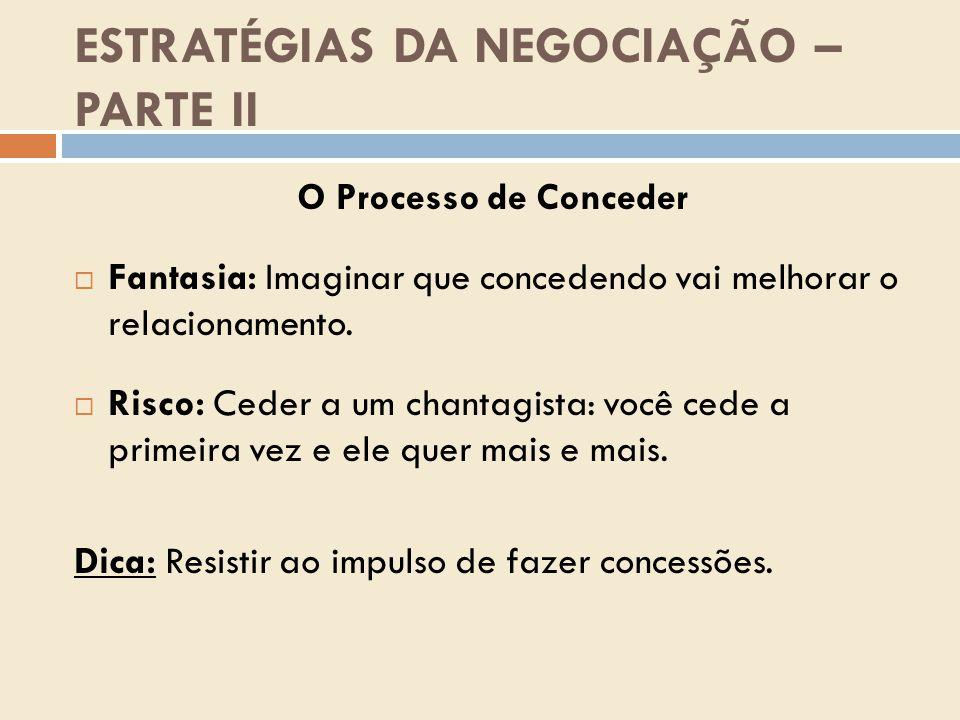 ESTRATÉGIAS DA NEGOCIAÇÃO – PARTE II O Processo de Conceder  Fantasia: Imaginar que concedendo vai melhorar o relacionamento.