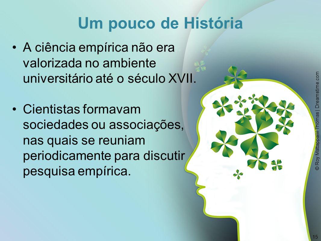 A ciência empírica não era valorizada no ambiente universitário até o século XVII.