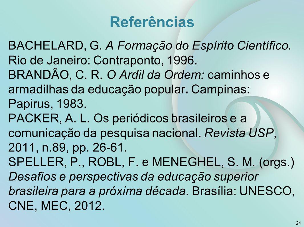Referências BACHELARD, G. A Formação do Espírito Científico.